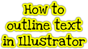 How to outline text in Illustrator