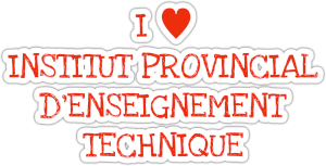 I ♥︎ INSTITUT PROVINCIAL D'ENSEIGNEMENT TECHNIQUE